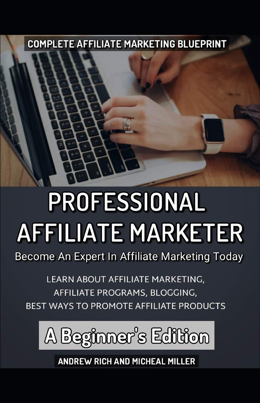Professional Affiliate Marketer - A Beginner's Edition